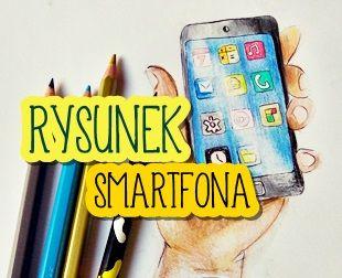 JAK NARYSOWAĆ smartfona PORADNIK